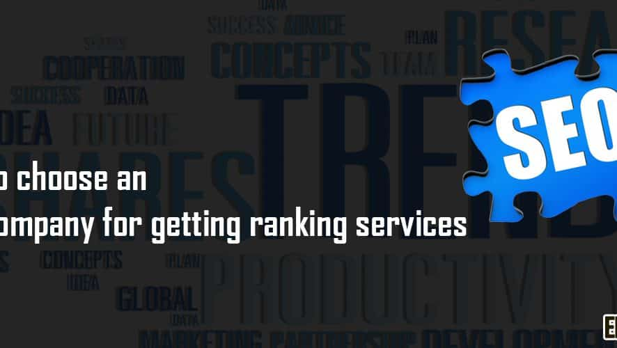How To Choose An SEO Company For Getting Ranking?