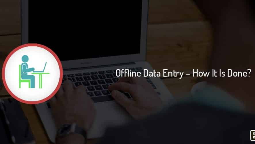 What is Offline Data Entry & How it is Done?