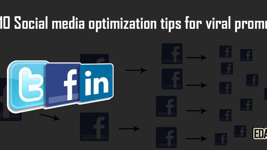 Top 10 social media optimization tips for viral promotion