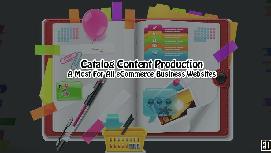 Catalog Content Production – A Must For All eCommerce Business Websites