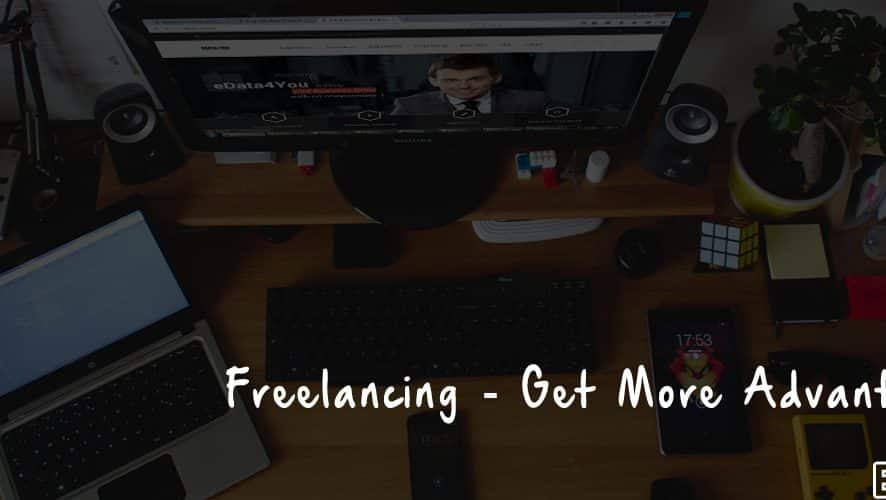 Freelancing – Get More Advantages!