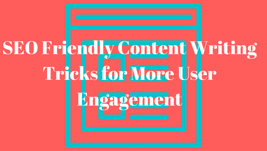 SEO Friendly Content Writing Tricks for More User Engagement