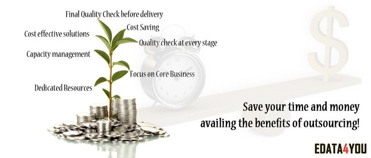 Save your time and money availing the benefits of outsourcing!